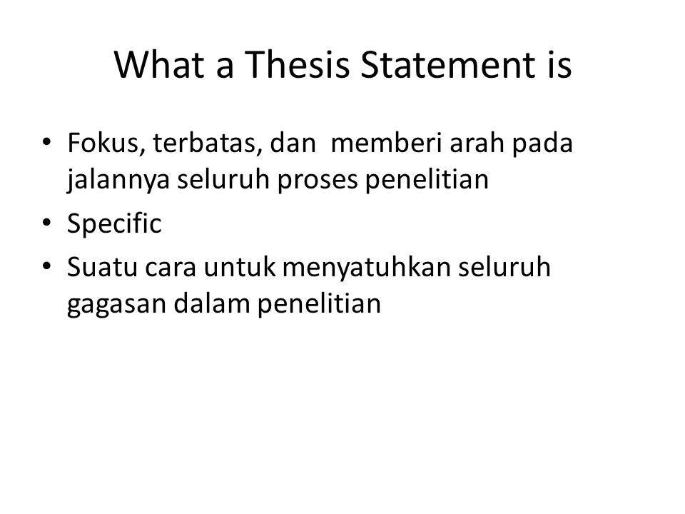 What a Thesis Statement is Fokus, terbatas, dan memberi arah pada jalannya seluruh proses penelitian Specific Suatu cara untuk menyatuhkan seluruh gag