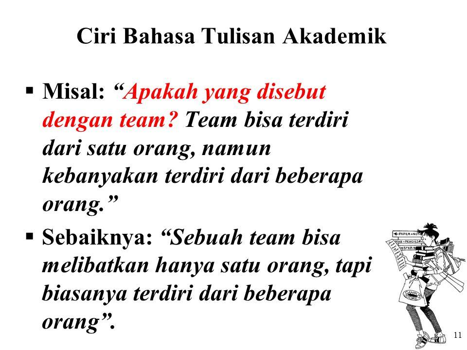 """Ciri Bahasa Tulisan Akademik  Misal: """"Apakah yang disebut dengan team? Team bisa terdiri dari satu orang, namun kebanyakan terdiri dari beberapa oran"""