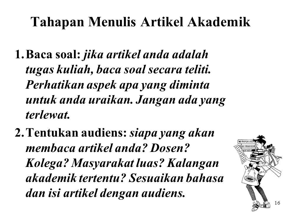 Tahapan Menulis Artikel Akademik 1.Baca soal: jika artikel anda adalah tugas kuliah, baca soal secara teliti. Perhatikan aspek apa yang diminta untuk