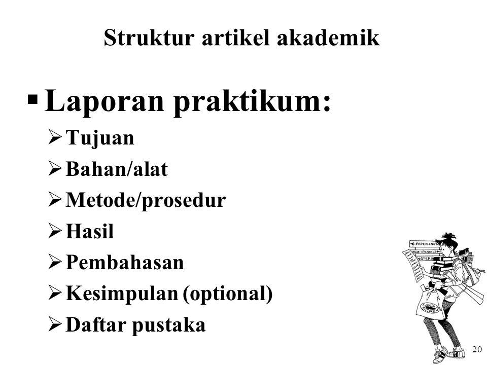 Struktur artikel akademik  Laporan praktikum:  Tujuan  Bahan/alat  Metode/prosedur  Hasil  Pembahasan  Kesimpulan (optional)  Daftar pustaka 20
