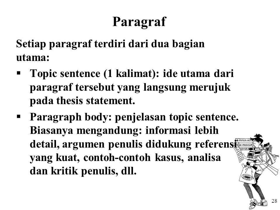 Paragraf Setiap paragraf terdiri dari dua bagian utama:  Topic sentence (1 kalimat): ide utama dari paragraf tersebut yang langsung merujuk pada thesis statement.