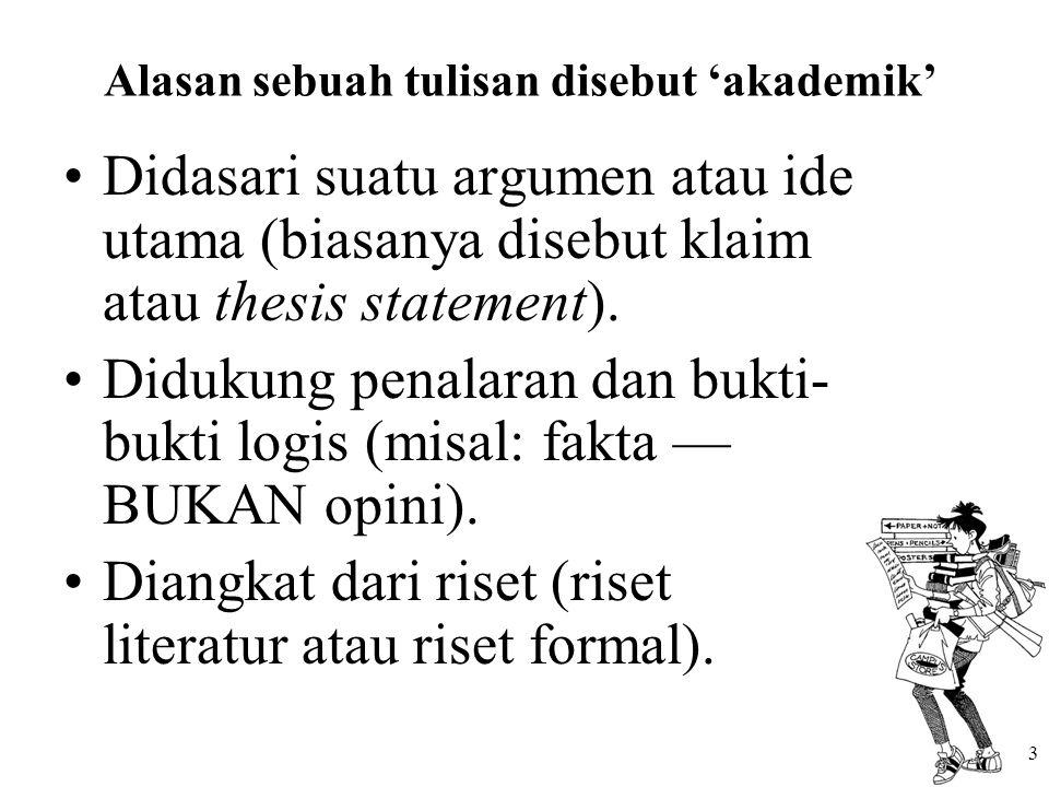 3 Alasan sebuah tulisan disebut 'akademik' Didasari suatu argumen atau ide utama (biasanya disebut klaim atau thesis statement). Didukung penalaran da