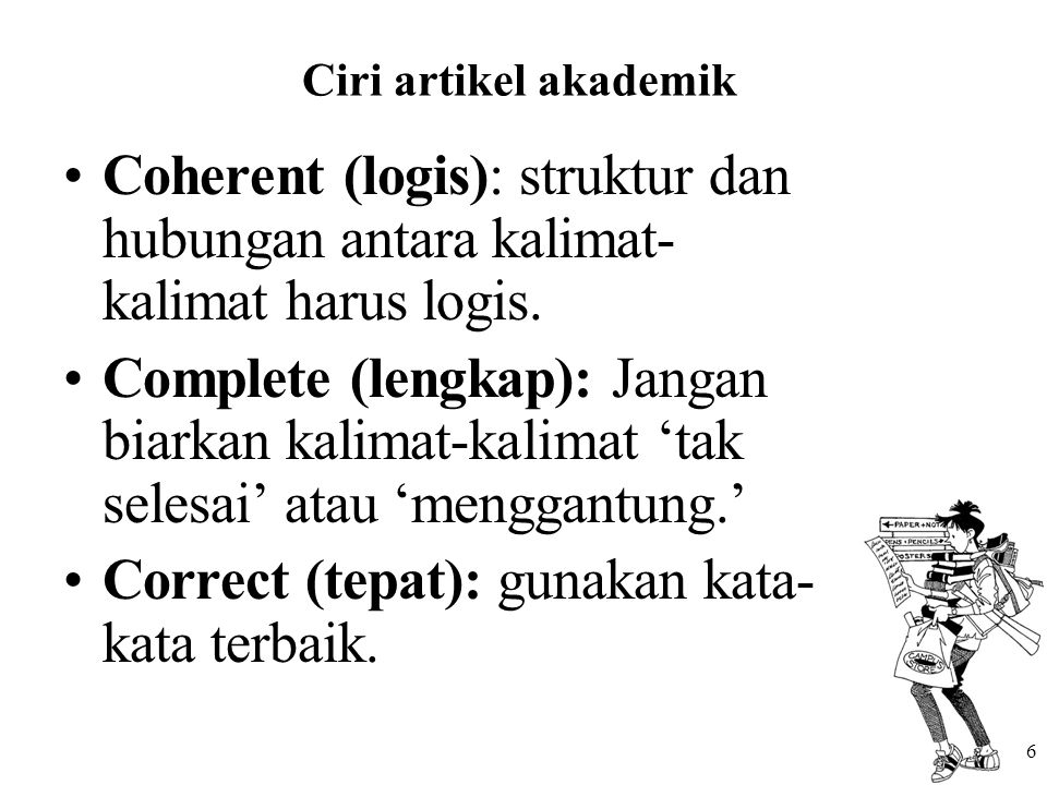 6 Ciri artikel akademik Coherent (logis): struktur dan hubungan antara kalimat- kalimat harus logis. Complete (lengkap): Jangan biarkan kalimat-kalima