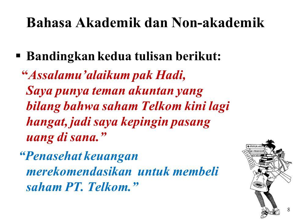 """Bahasa Akademik dan Non-akademik  Bandingkan kedua tulisan berikut: """"Assalamu'alaikum pak Hadi, Saya punya teman akuntan yang bilang bahwa saham Telk"""