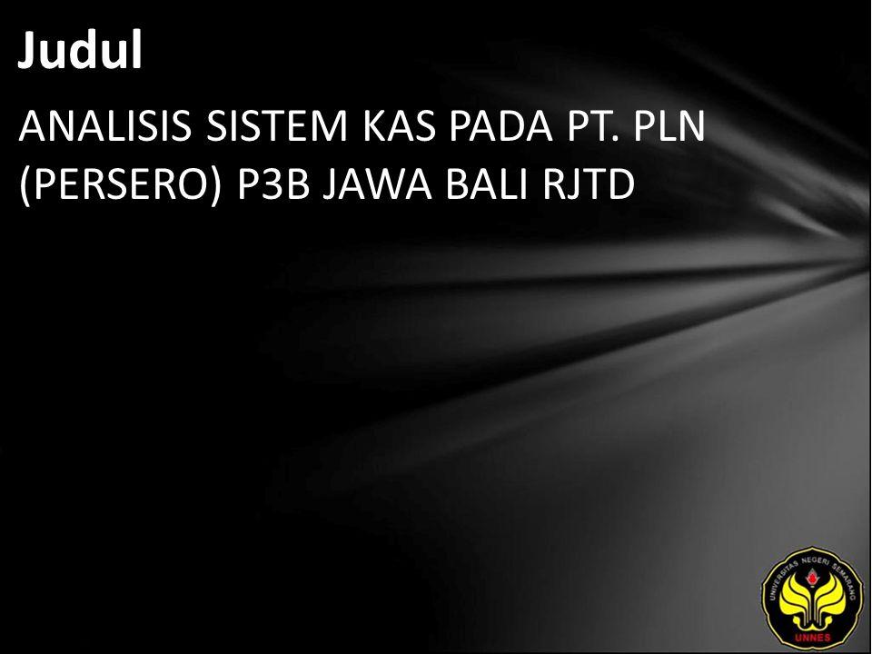 Judul ANALISIS SISTEM KAS PADA PT. PLN (PERSERO) P3B JAWA BALI RJTD