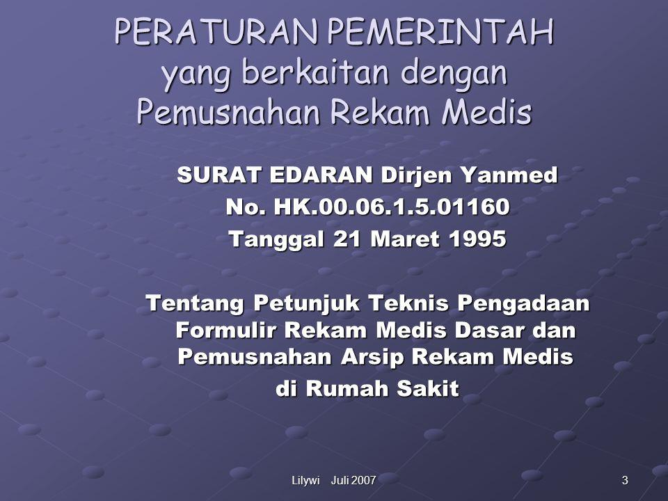 3Lilywi Juli 2007 PERATURAN PEMERINTAH yang berkaitan dengan Pemusnahan Rekam Medis SURAT EDARAN Dirjen Yanmed No.