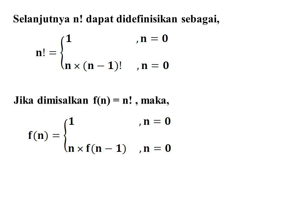 Selanjutnya n! dapat didefinisikan sebagai, Jika dimisalkan f(n) = n!, maka,
