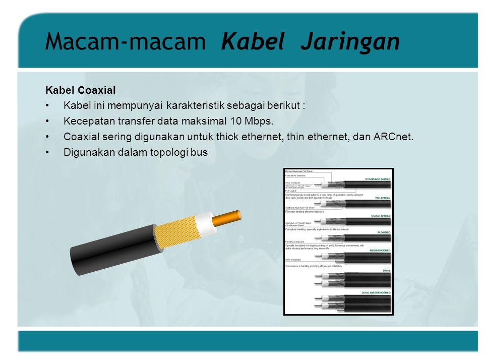 Macam-macam Kabel Jaringan Kabel Coaxial Kabel ini mempunyai karakteristik sebagai berikut : Kecepatan transfer data maksimal 10 Mbps.