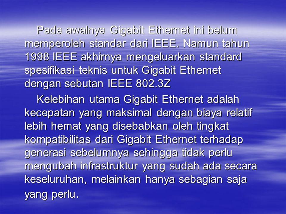 Pada awalnya Gigabit Ethernet ini belum memperoleh standar dari IEEE. Namun tahun 1998 IEEE akhirnya mengeluarkan standard spesifikasi teknis untuk Gi