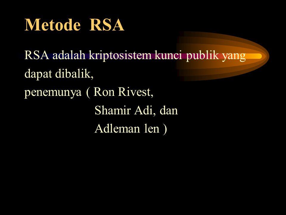 Metode RSA RSA adalah kriptosistem kunci publik yang dapat dibalik, penemunya ( Ron Rivest, Shamir Adi, dan Adleman len )