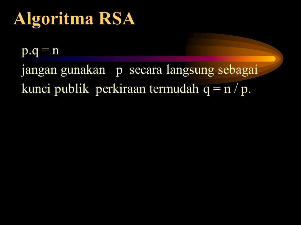 Algoritma RSA p.q = n jangan gunakan p secara langsung sebagai kunci publik perkiraan termudah q = n / p.