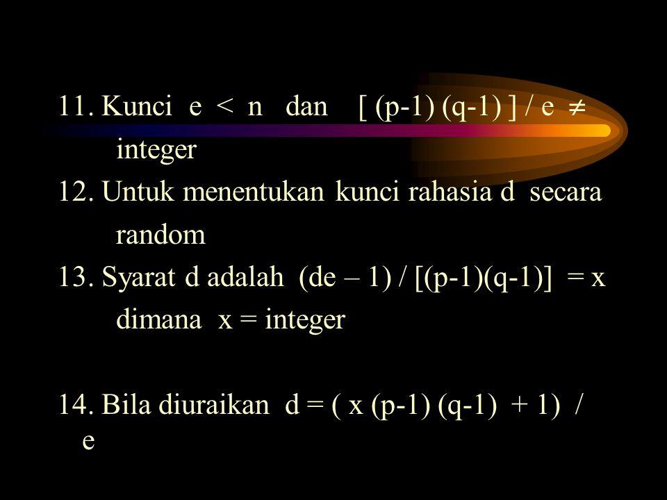 11. Kunci e < n dan [ (p-1) (q-1) ] / e  integer 12. Untuk menentukan kunci rahasia d secara random 13. Syarat d adalah (de – 1) / [(p-1)(q-1)] = x d