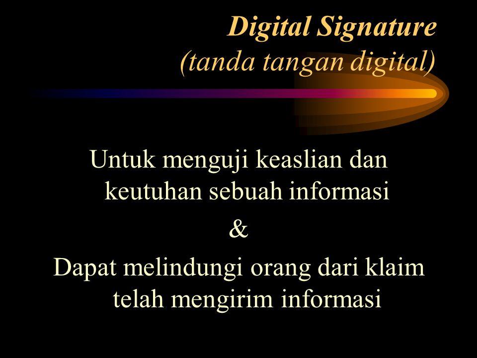 Digital Signature (tanda tangan digital) Untuk menguji keaslian dan keutuhan sebuah informasi & Dapat melindungi orang dari klaim telah mengirim infor
