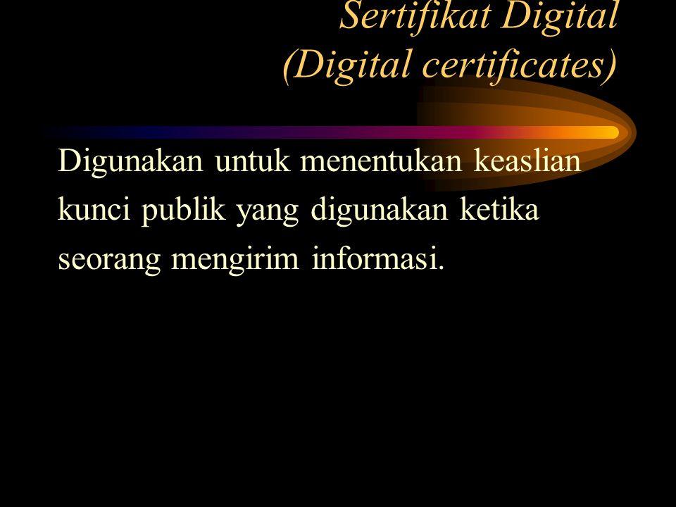 Sertifikat Digital (Digital certificates) Digunakan untuk menentukan keaslian kunci publik yang digunakan ketika seorang mengirim informasi.