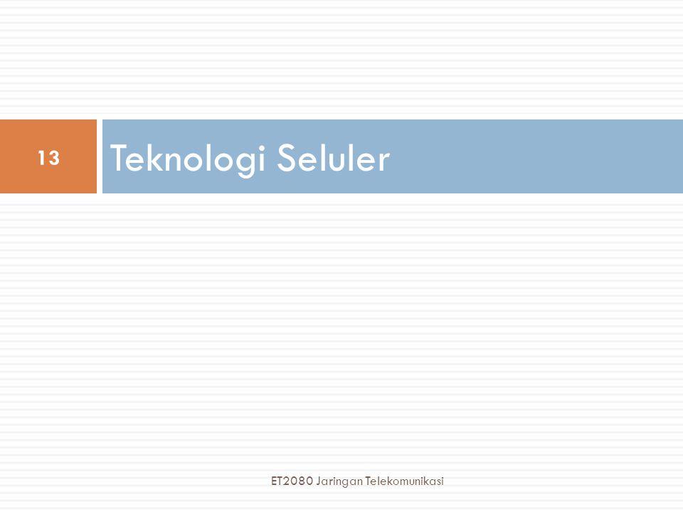 Teknologi Seluler 13 ET2080 Jaringan Telekomunikasi