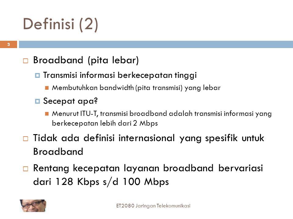 Definisi (2)  Broadband (pita lebar)  Transmisi informasi berkecepatan tinggi Membutuhkan bandwidth (pita transmisi) yang lebar  Secepat apa.