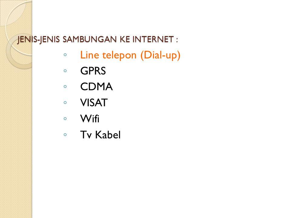 JENIS-JENIS SAMBUNGAN KE INTERNET : ◦ Line telepon (Dial-up) ◦ GPRS ◦ CDMA ◦ VISAT ◦ Wifi ◦ Tv Kabel