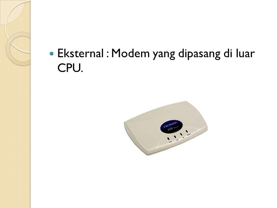 Eksternal : Modem yang dipasang di luar CPU.
