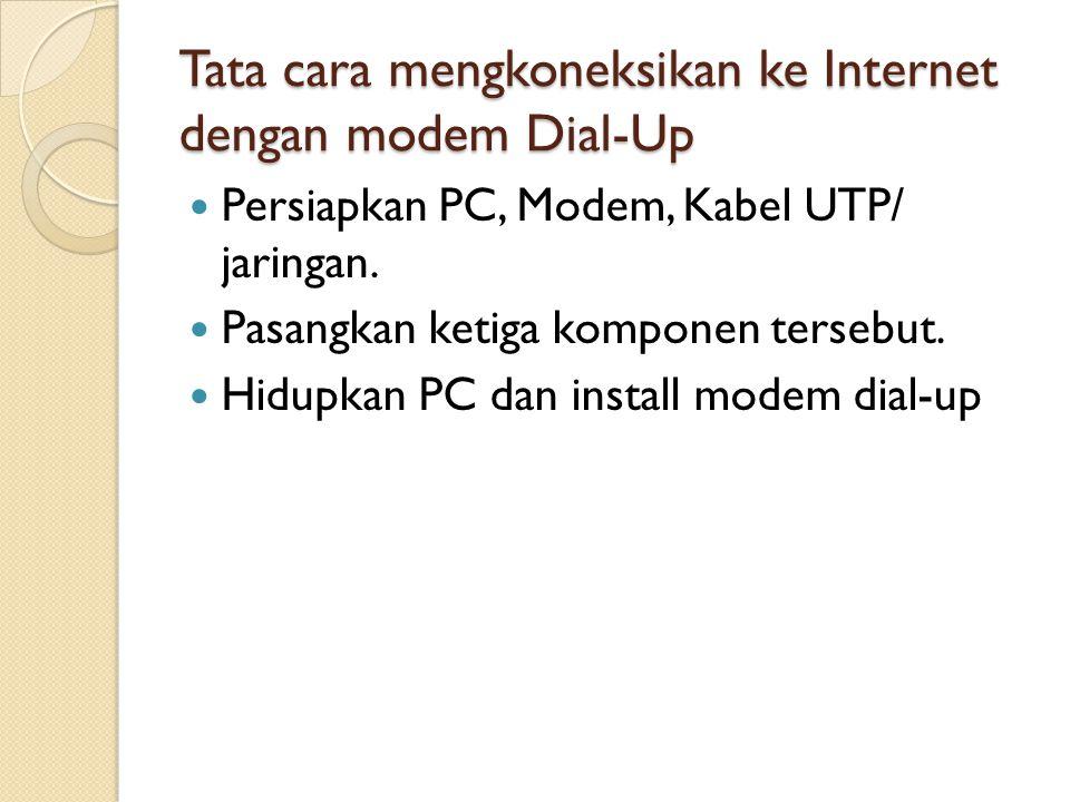 Tata cara mengkoneksikan ke Internet dengan modem Dial-Up Persiapkan PC, Modem, Kabel UTP/ jaringan. Pasangkan ketiga komponen tersebut. Hidupkan PC d