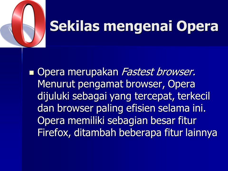 Standar yang didukung Opera antara lain XTML, WAP, WML, CSS, ECMAScript, JAVA dan Flash.