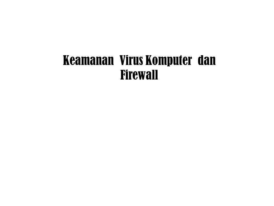 Keamanan Virus Komputer dan Firewall