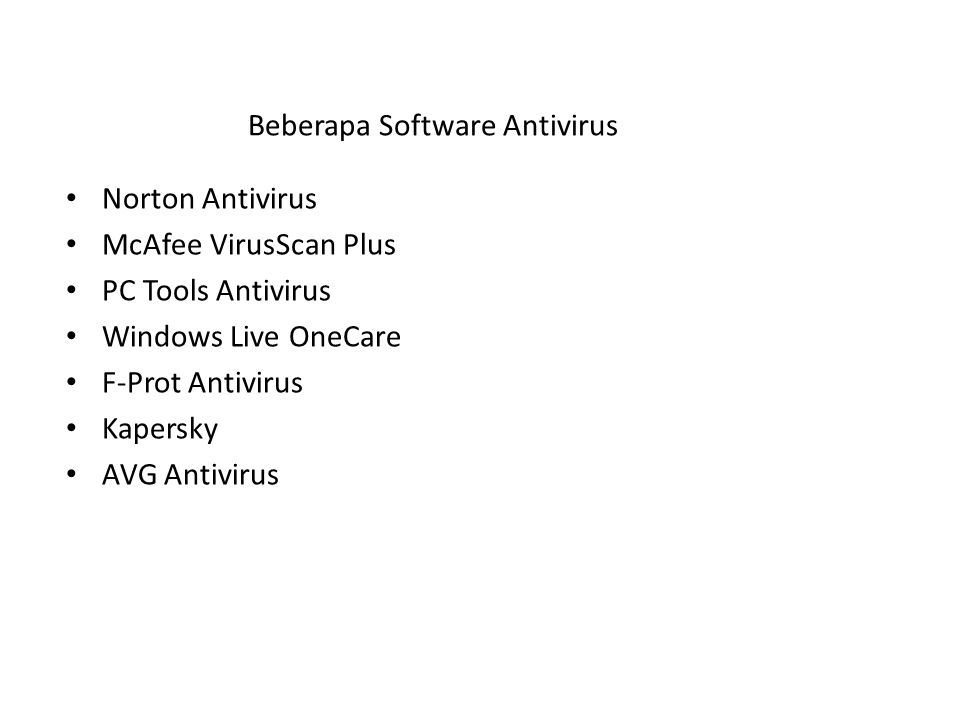Beberapa Software Antivirus Norton Antivirus McAfee VirusScan Plus PC Tools Antivirus Windows Live OneCare F-Prot Antivirus Kapersky AVG Antivirus