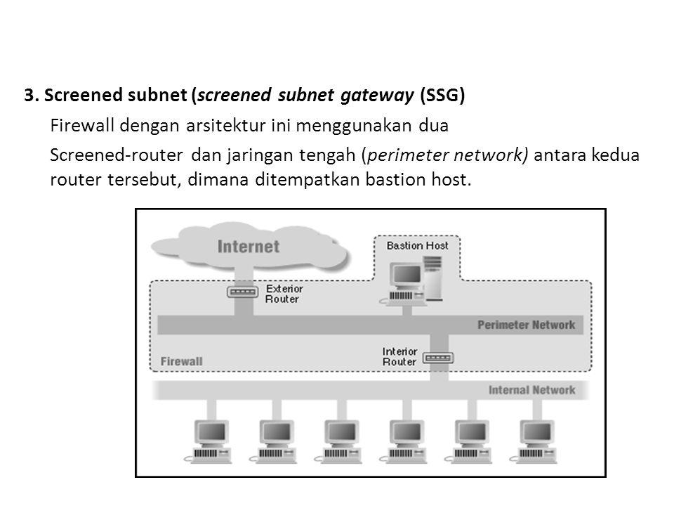 3. Screened subnet (screened subnet gateway (SSG) Firewall dengan arsitektur ini menggunakan dua Screened-router dan jaringan tengah (perimeter networ