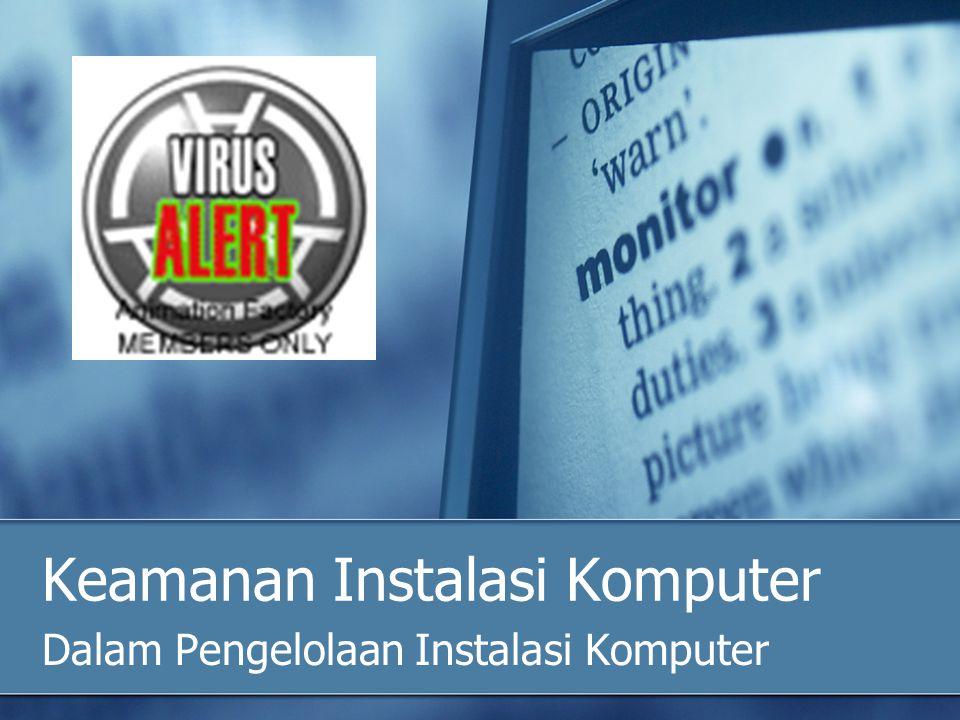 Jenis Keamanan Instalasi Komputer Keamanan Fisik (kebakaran, pencurian, listrik, air, dll) Keamanan Data (Hilang, berubah, terganggu) Keamanan Sistem (Software/Sistem Informasi, Personil, Jaringan Komputer, Operasional)