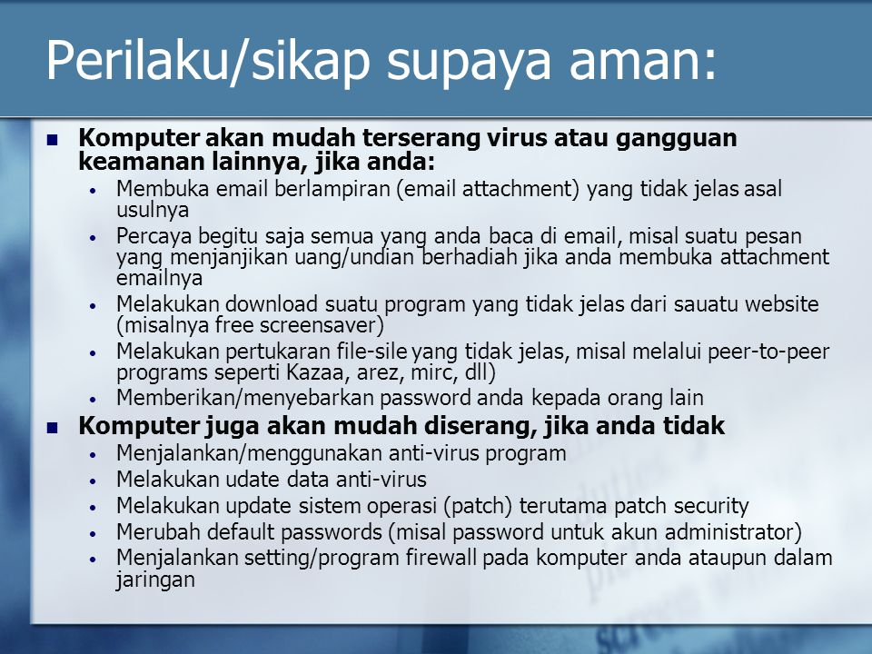 Perilaku/sikap supaya aman: Komputer akan mudah terserang virus atau gangguan keamanan lainnya, jika anda: Membuka email berlampiran (email attachment