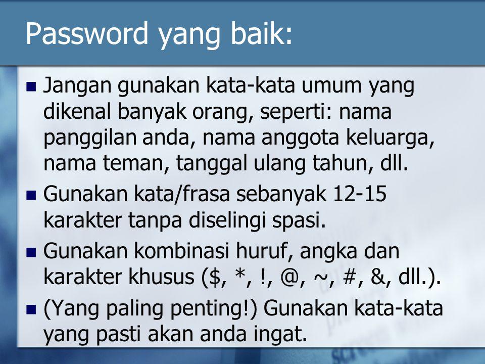 Password yang baik: Jangan gunakan kata-kata umum yang dikenal banyak orang, seperti: nama panggilan anda, nama anggota keluarga, nama teman, tanggal