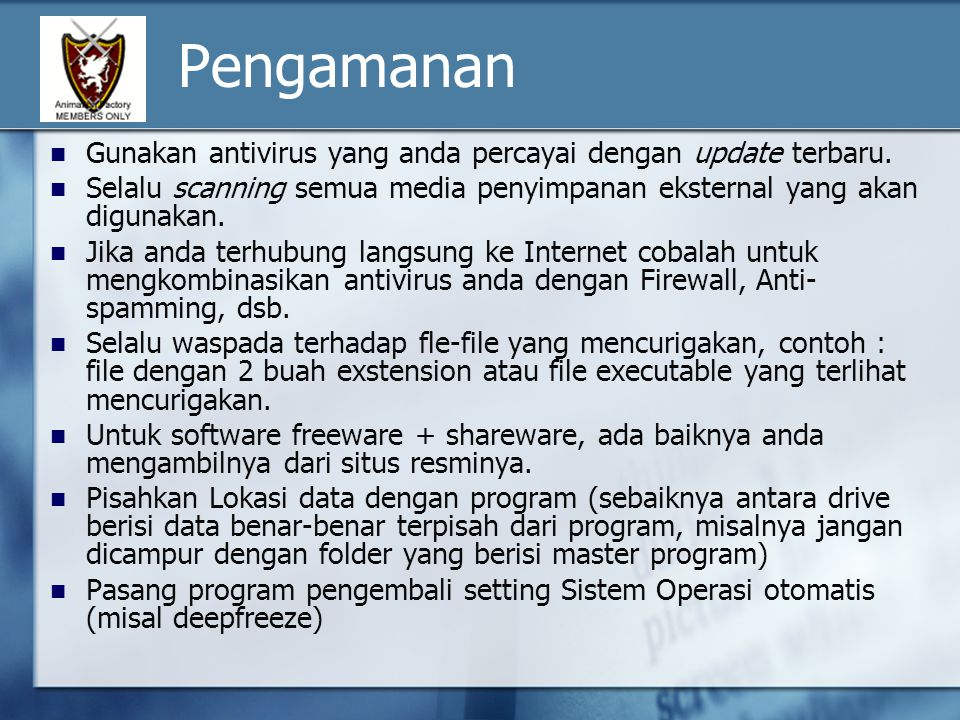 Pengamanan Gunakan antivirus yang anda percayai dengan update terbaru. Selalu scanning semua media penyimpanan eksternal yang akan digunakan. Jika and