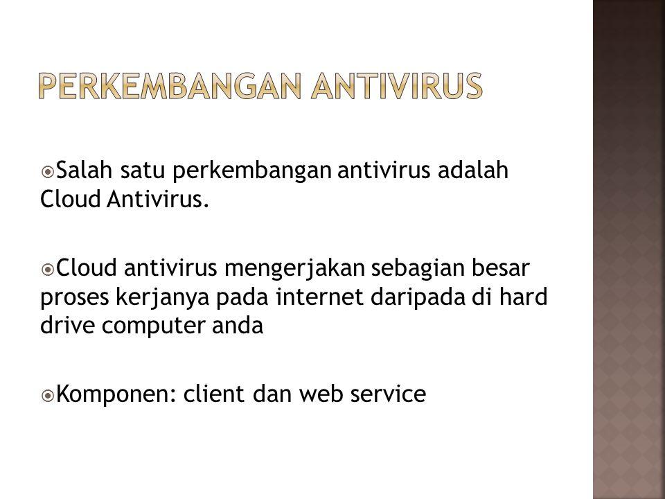  Salah satu perkembangan antivirus adalah Cloud Antivirus.