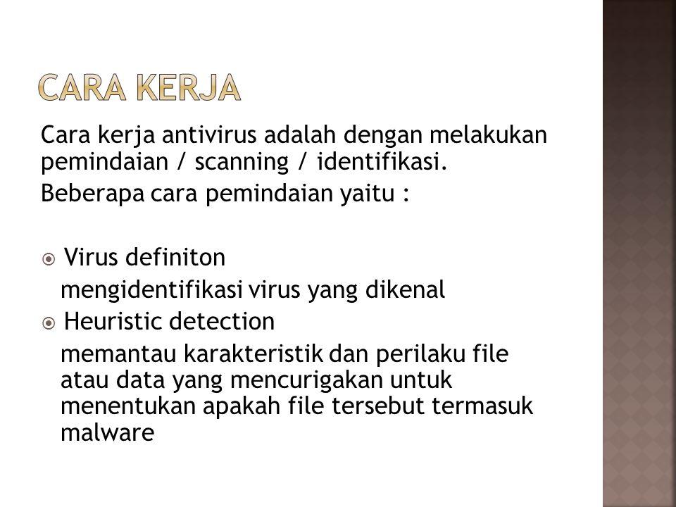 Cara kerja antivirus adalah dengan melakukan pemindaian / scanning / identifikasi.