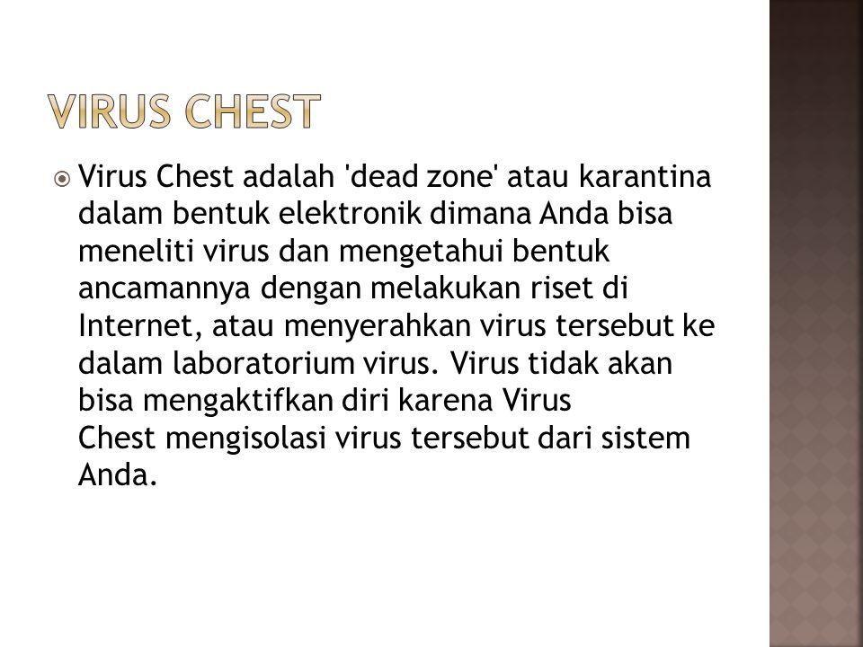  Virus Chest adalah dead zone atau karantina dalam bentuk elektronik dimana Anda bisa meneliti virus dan mengetahui bentuk ancamannya dengan melakukan riset di Internet, atau menyerahkan virus tersebut ke dalam laboratorium virus.