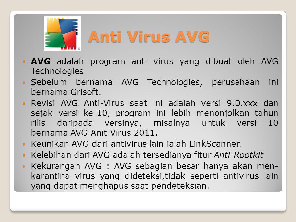 Anti Virus AVG AVG adalah program anti virus yang dibuat oleh AVG Technologies Sebelum bernama AVG Technologies, perusahaan ini bernama Grisoft. Revis