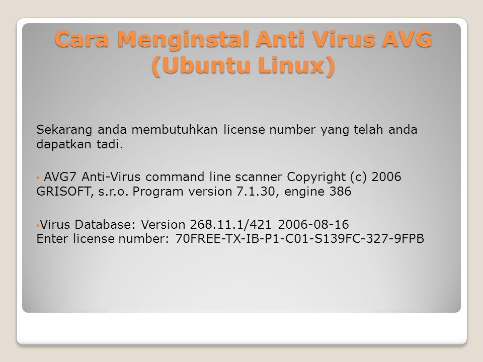 Cara Menginstal Anti Virus AVG (Ubuntu Linux) Sekarang anda membutuhkan license number yang telah anda dapatkan tadi. AVG7 Anti-Virus command line sca