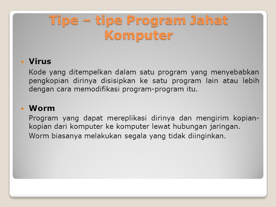 Tipe – tipe Program Jahat Komputer Virus Kode yang ditempelkan dalam satu program yang menyebabkan pengkopian dirinya disisipkan ke satu program lain atau lebih dengan cara memodifikasi program-program itu.