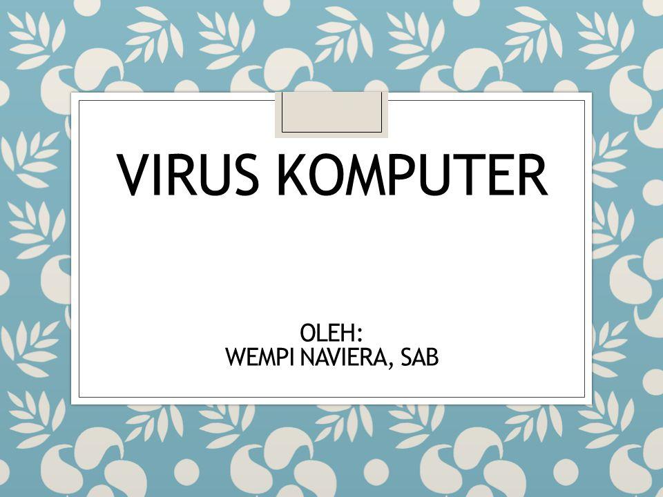 VIRUS KOMPUTER OLEH: WEMPI NAVIERA, SAB