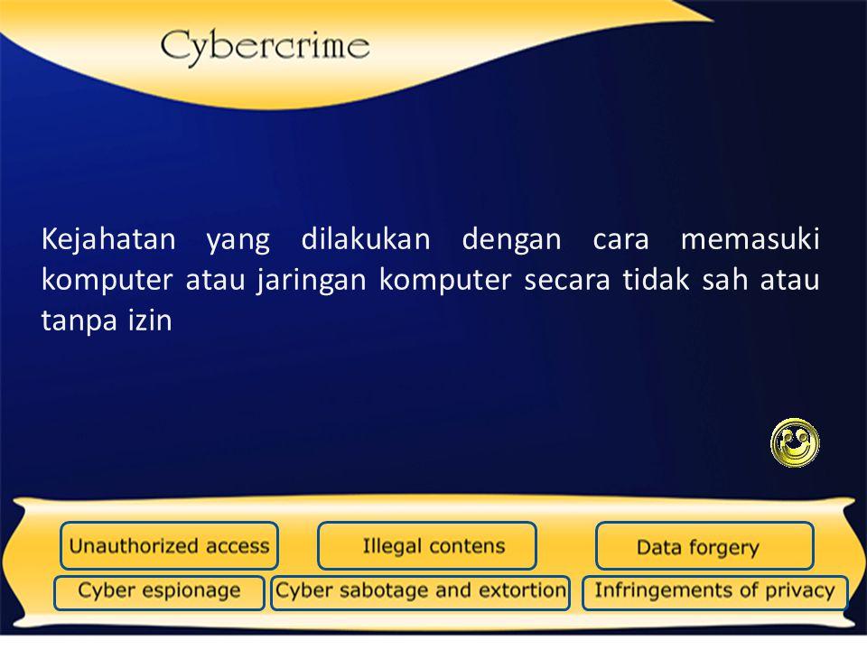 Kejahatan yang dilakukan dengan cara memasuki komputer atau jaringan komputer secara tidak sah atau tanpa izin