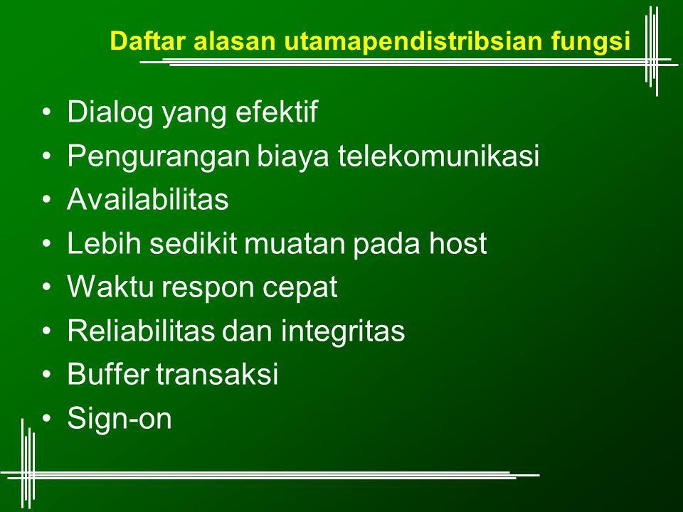 Daftar alasan utamapendistribsian fungsi Dialog yang efektif Pengurangan biaya telekomunikasi Availabilitas Lebih sedikit muatan pada host Waktu respo