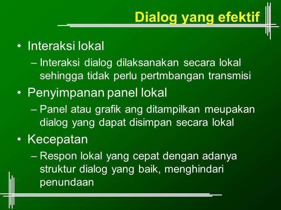 Dialog yang efektif Interaksi lokal –Interaksi dialog dilaksanakan secara lokal sehingga tidak perlu pertmbangan transmisi Penyimpanan panel lokal –Pa
