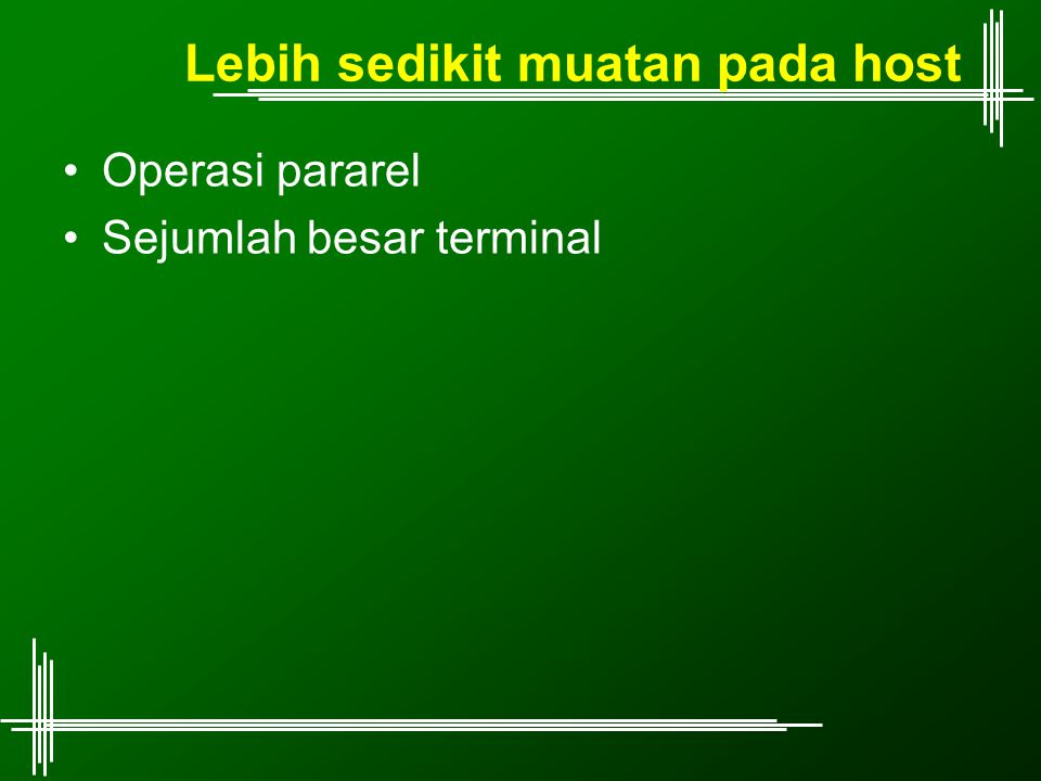 Lebih sedikit muatan pada host Operasi pararel Sejumlah besar terminal