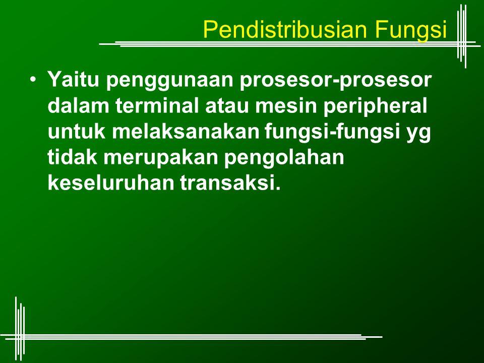 Pendistribusian Fungsi Yaitu penggunaan prosesor-prosesor dalam terminal atau mesin peripheral untuk melaksanakan fungsi-fungsi yg tidak merupakan pen