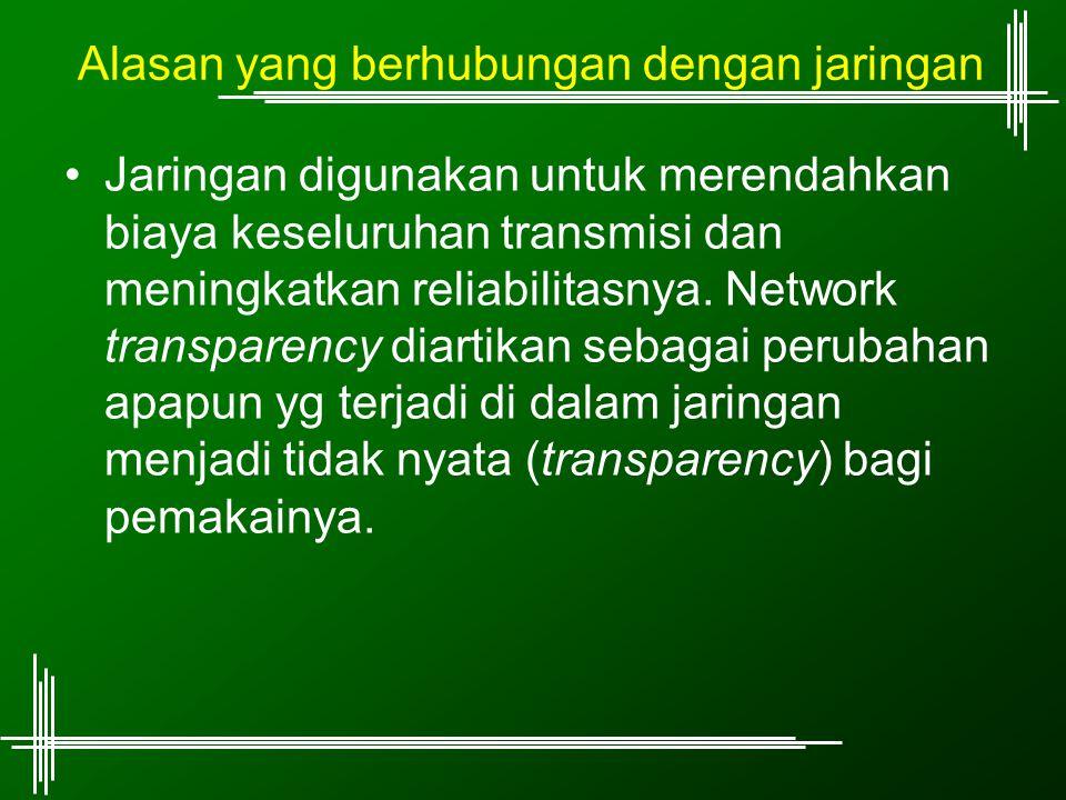 Alasan yang berhubungan dengan jaringan Jaringan digunakan untuk merendahkan biaya keseluruhan transmisi dan meningkatkan reliabilitasnya. Network tra