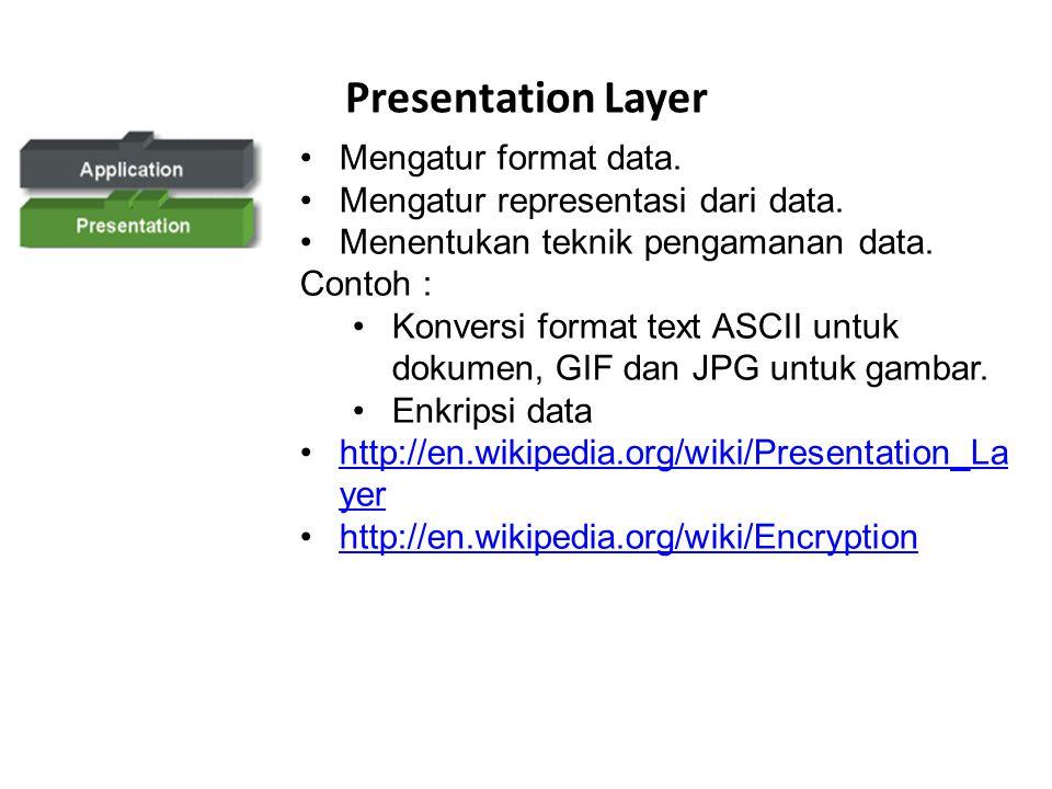 Application Layer Layer yang berhubungan lansung dengan pengguna. Menyediakan fasilitas layanan jaringan kepada aplikasi pengguna. Protokol HTTP (Hype