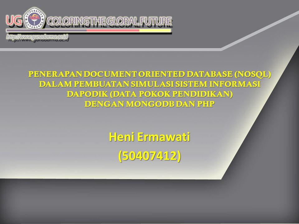 PENERAPAN DOCUMENT ORIENTED DATABASE (NOSQL) DALAM PEMBUATAN SIMULASI SISTEM INFORMASI DAPODIK (DATA POKOK PENDIDIKAN) DENGAN MONGODB DAN PHP Heni Erm