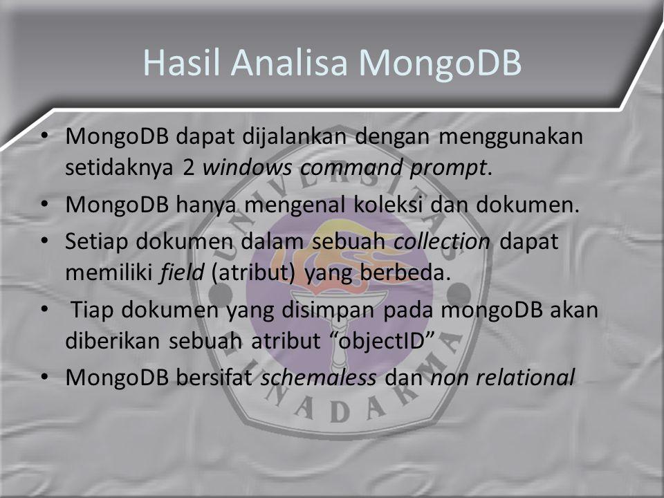 Hasil Analisa MongoDB MongoDB dapat dijalankan dengan menggunakan setidaknya 2 windows command prompt. MongoDB hanya mengenal koleksi dan dokumen. Set