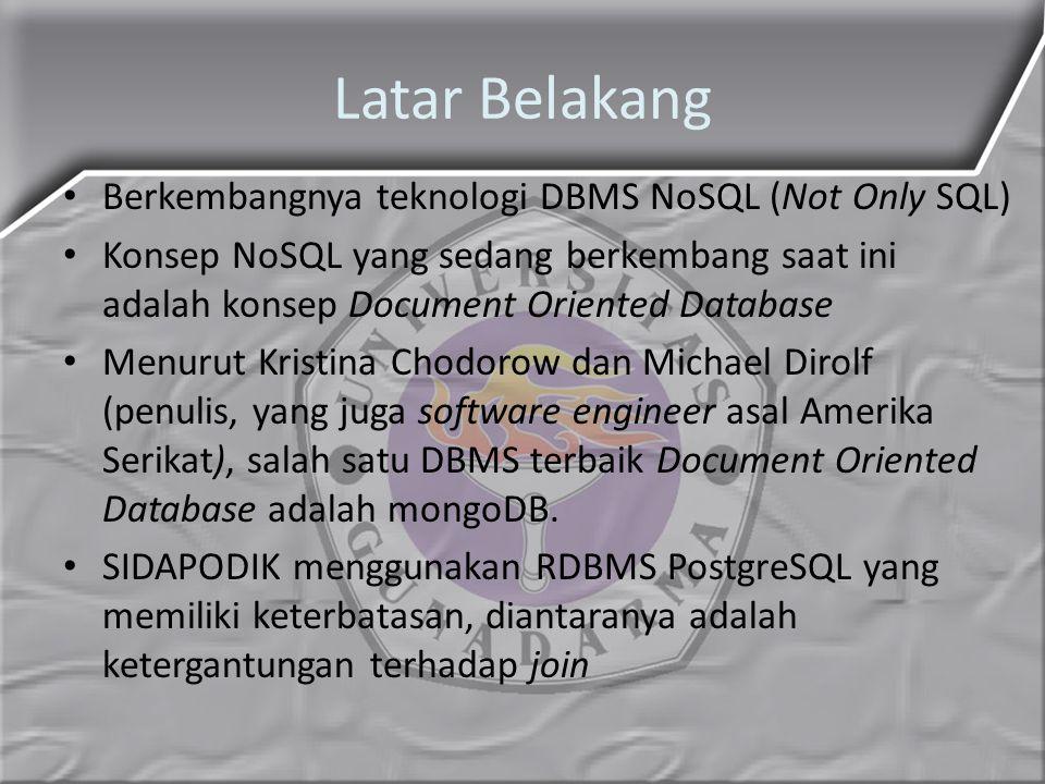 Latar Belakang Berkembangnya teknologi DBMS NoSQL (Not Only SQL) Konsep NoSQL yang sedang berkembang saat ini adalah konsep Document Oriented Database