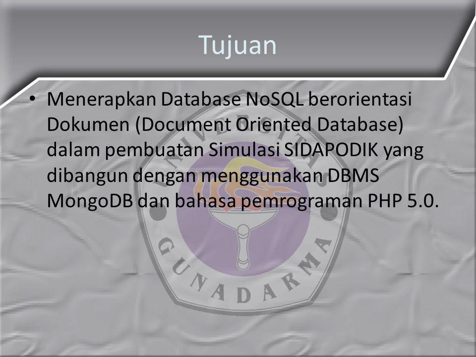 Tujuan Menerapkan Database NoSQL berorientasi Dokumen (Document Oriented Database) dalam pembuatan Simulasi SIDAPODIK yang dibangun dengan menggunakan