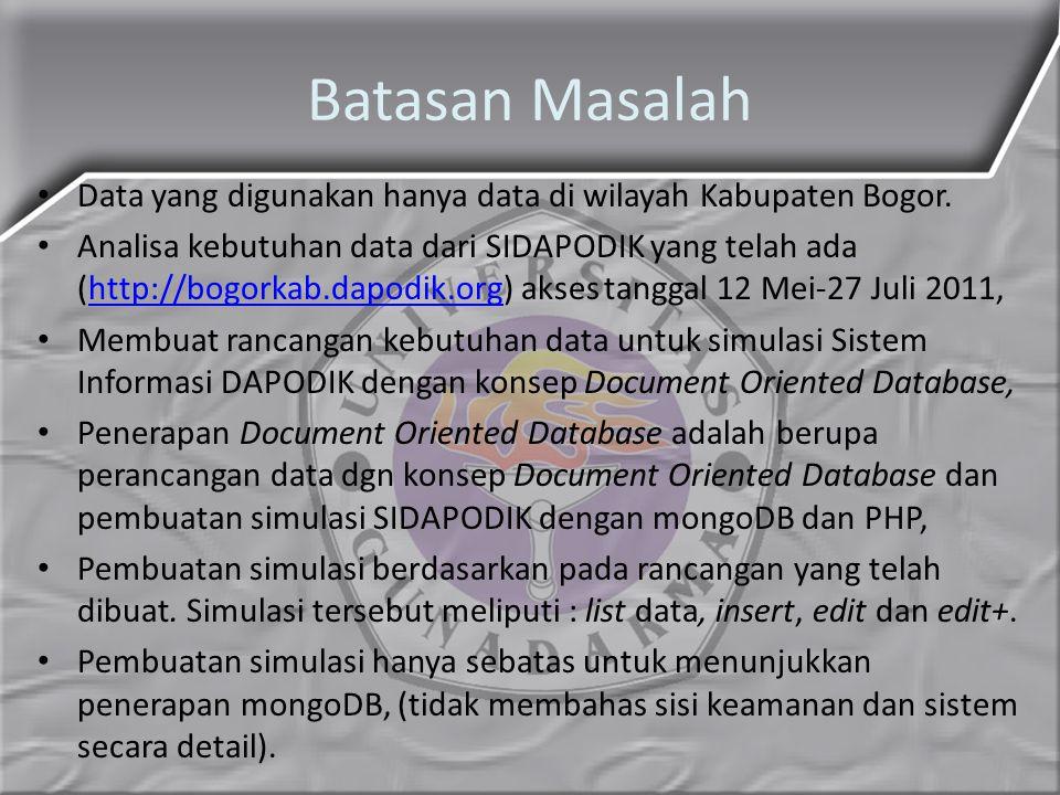 Batasan Masalah Data yang digunakan hanya data di wilayah Kabupaten Bogor. Analisa kebutuhan data dari SIDAPODIK yang telah ada (http://bogorkab.dapod